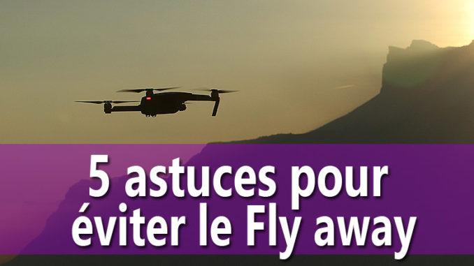 5 astuces pour éviter le fly away