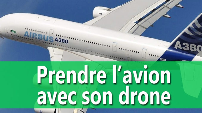 Voyager en avion avec son drone
