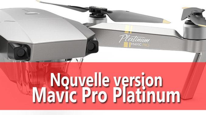 Nouveau Mavic Pro Platinum